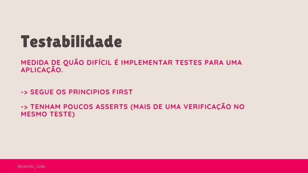 @kamila_code Testabilidade MEDIDA DE QUÃO DIFÍC...
