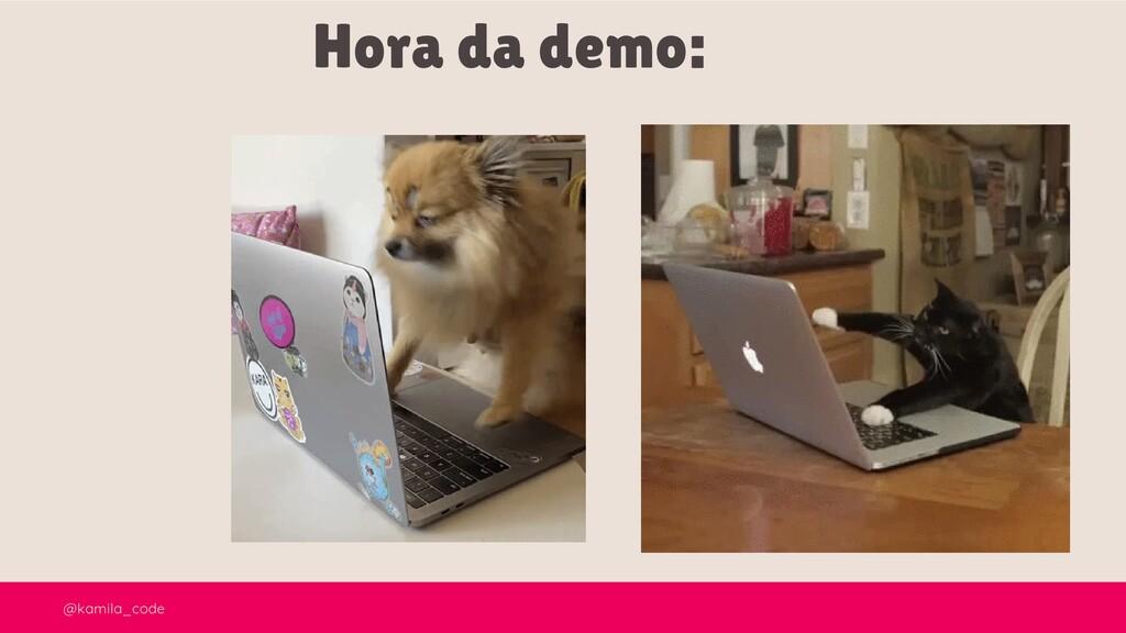 @kamila_code Hora da demo: