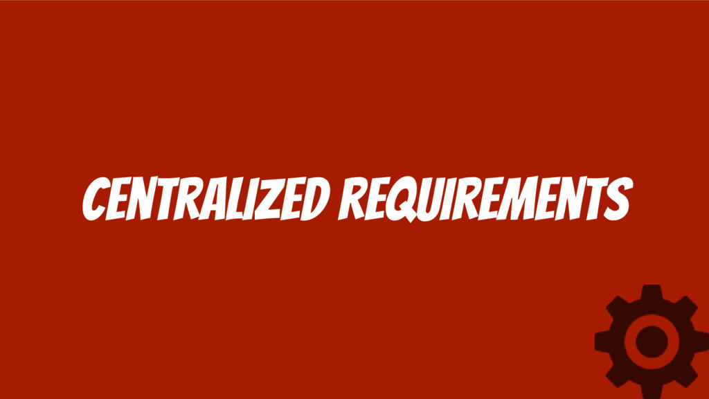 Centralized requirements
