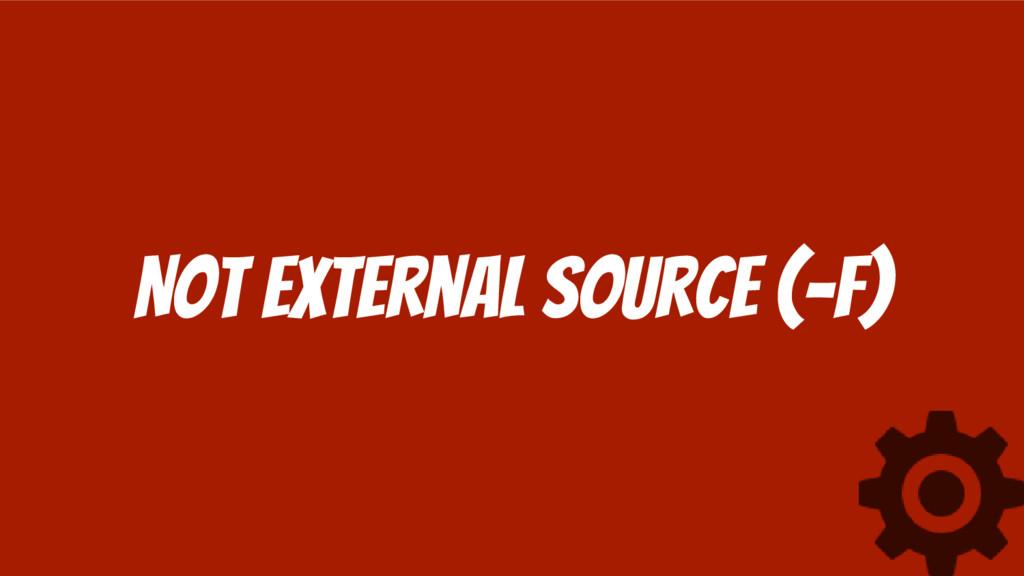 Not external source (-f)