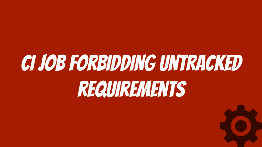 CI Job forbidding untracked requirements