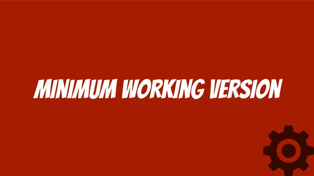minimum Working version
