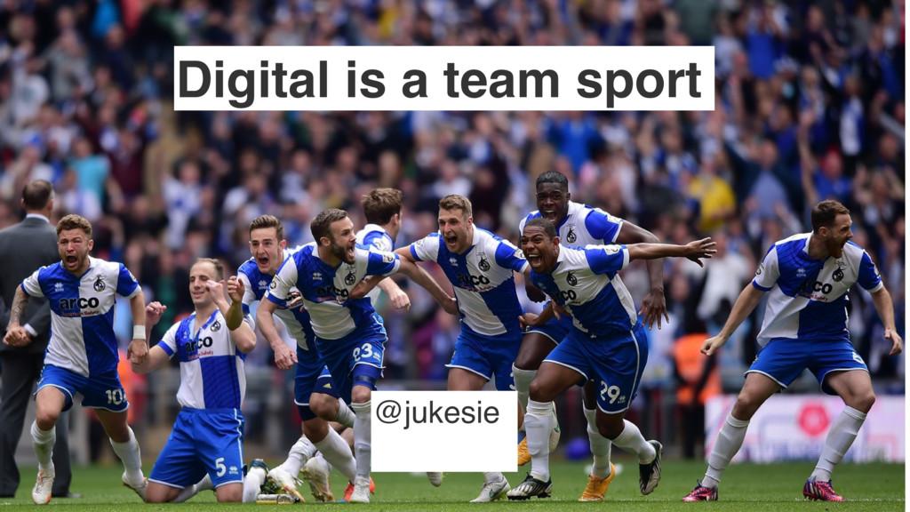 Digital is a team sport @jukesie