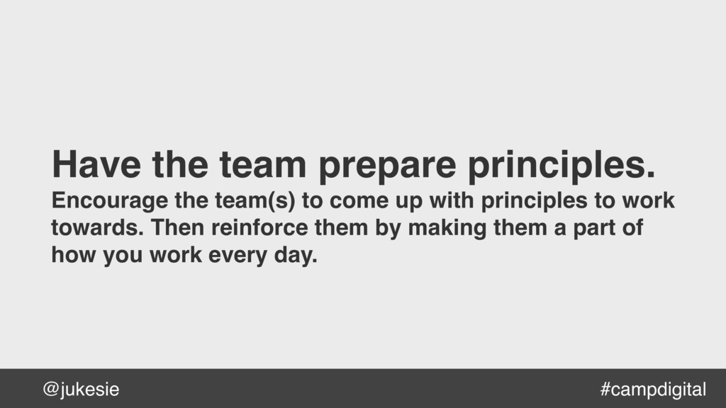@jukesie Have the team prepare principles. Enco...