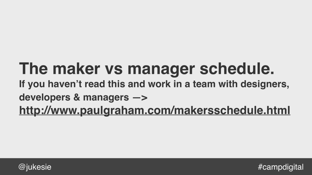 @jukesie The maker vs manager schedule. If you ...