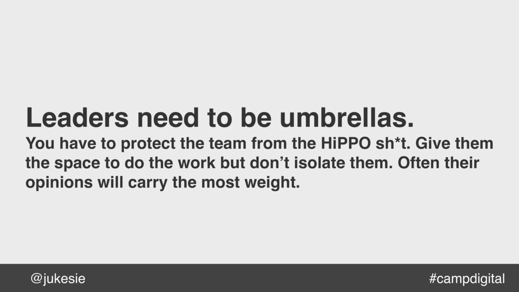 @jukesie Leaders need to be umbrellas. You have...