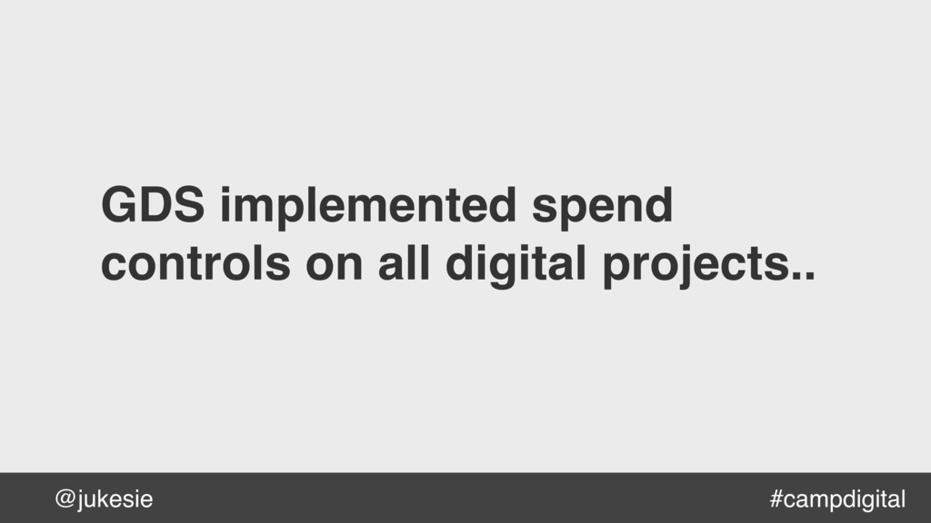 @jukesie GDS implemented spend  controls on al...