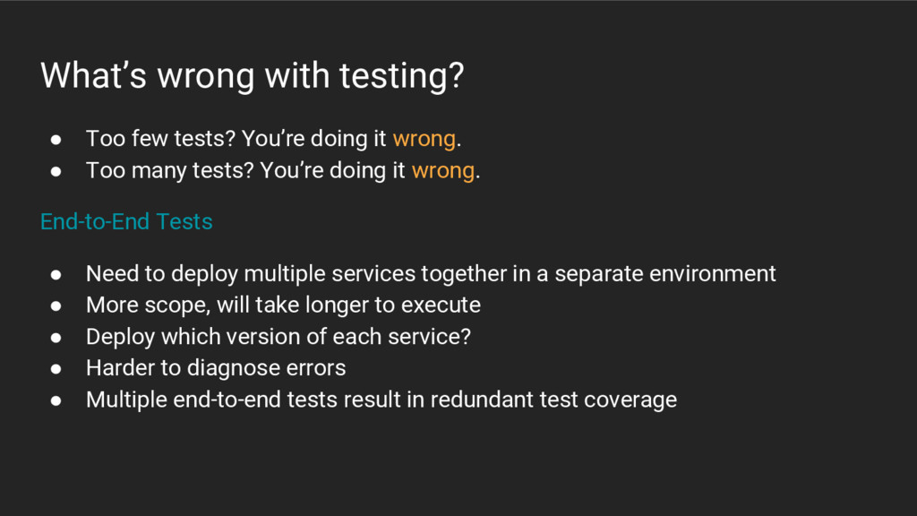 What's wrong with testing? ● Too few tests? You...