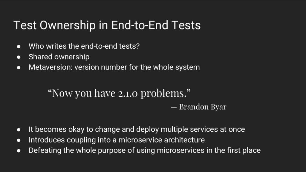 Test Ownership in End-to-End Tests ● Who writes...