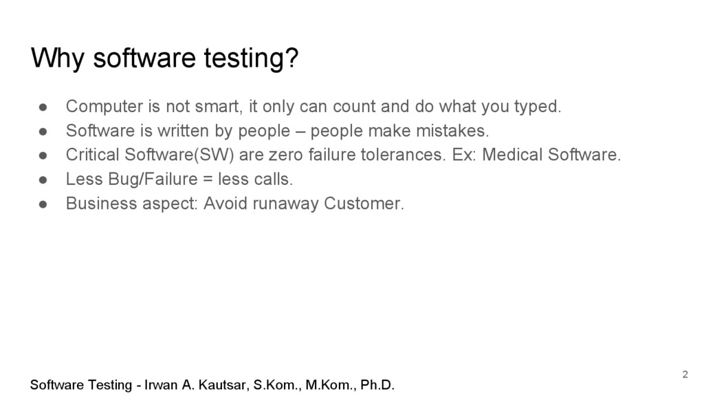 Why software testing? ● Computer is not smart, ...