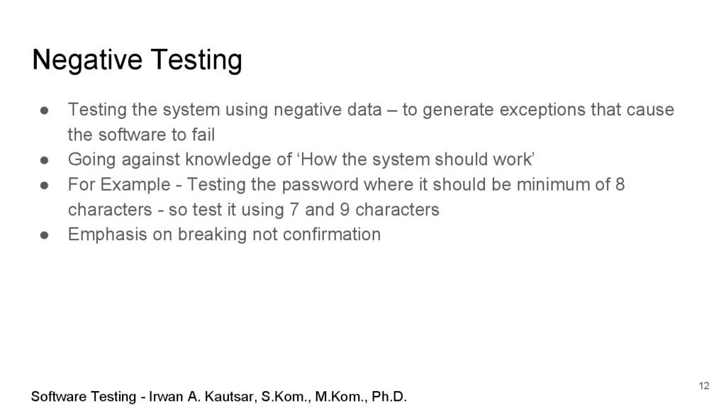 Negative Testing ● Testing the system using neg...