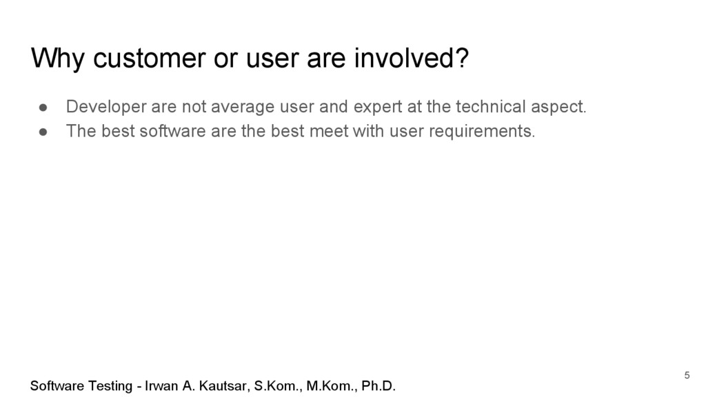 Why customer or user are involved? ● Developer ...