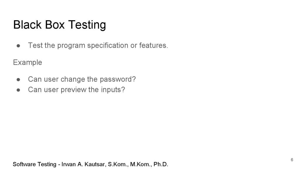 Black Box Testing ● Test the program specificat...
