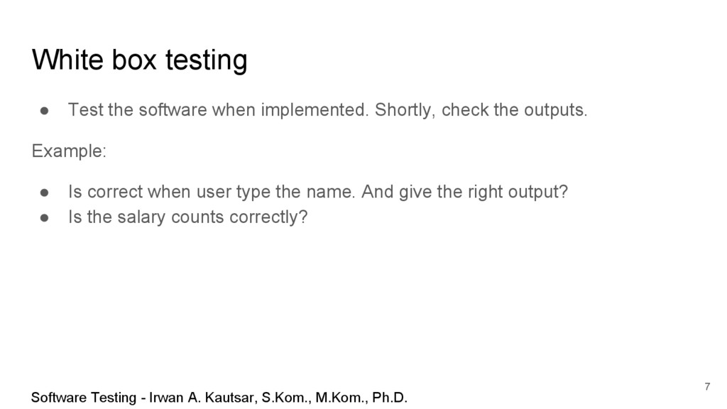 White box testing ● Test the software when impl...