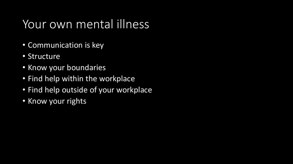 Your own mental illness • Communication is key ...