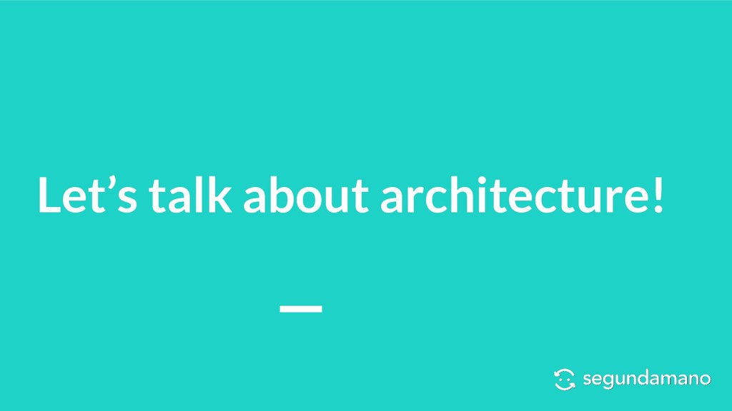 Let's talk about architecture!