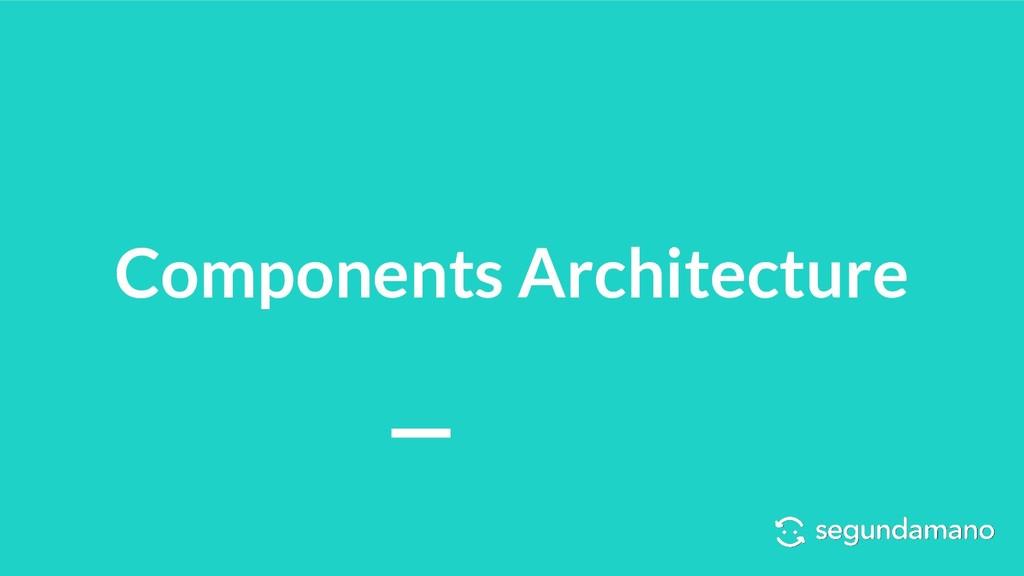Components Architecture