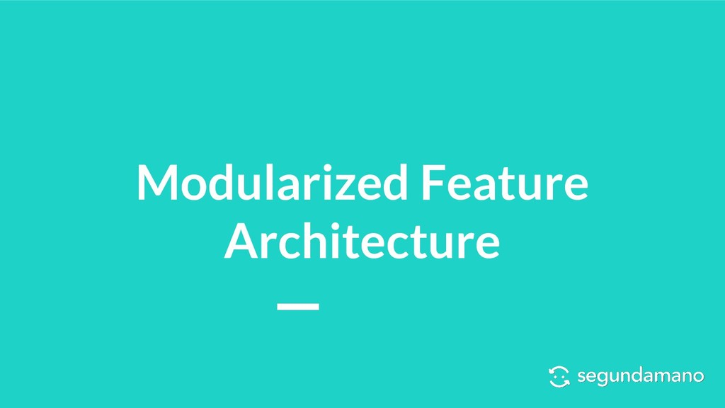 Modularized Feature Architecture