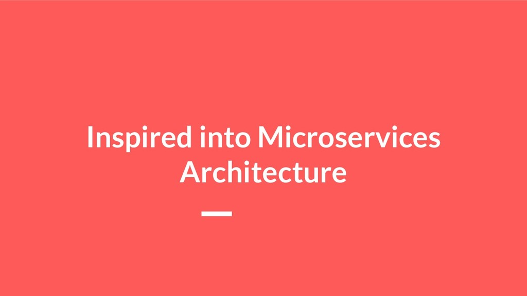 Inspired into Microservices Architecture