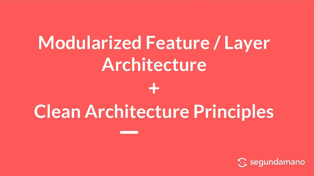 Modularized Feature / Layer Architecture + Clea...