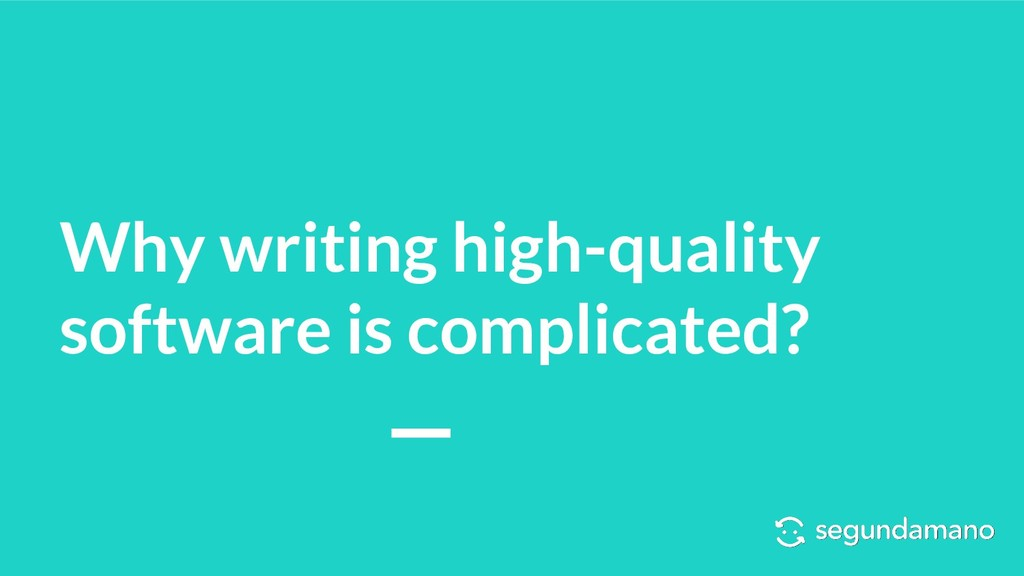 Why writing high-quality software is complicate...