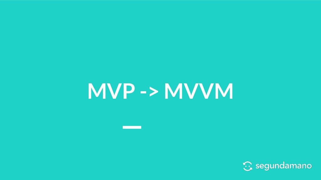 MVP -> MVVM