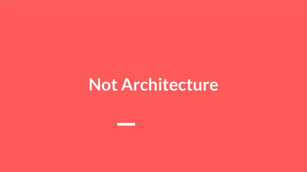Not Architecture