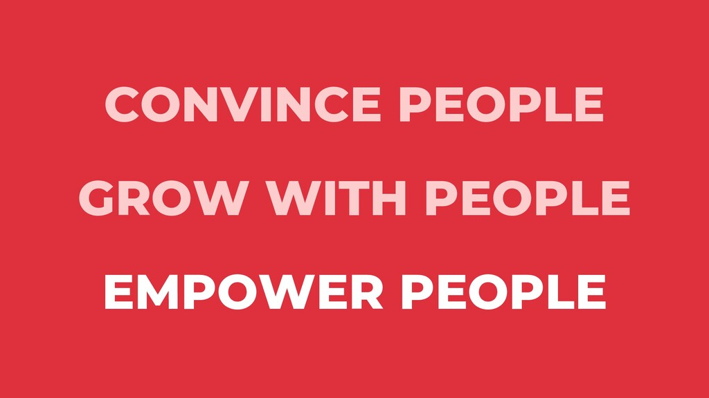 CONVINCE PEOPLE GROW WITH PEOPLE EMPOWER PEOPLE