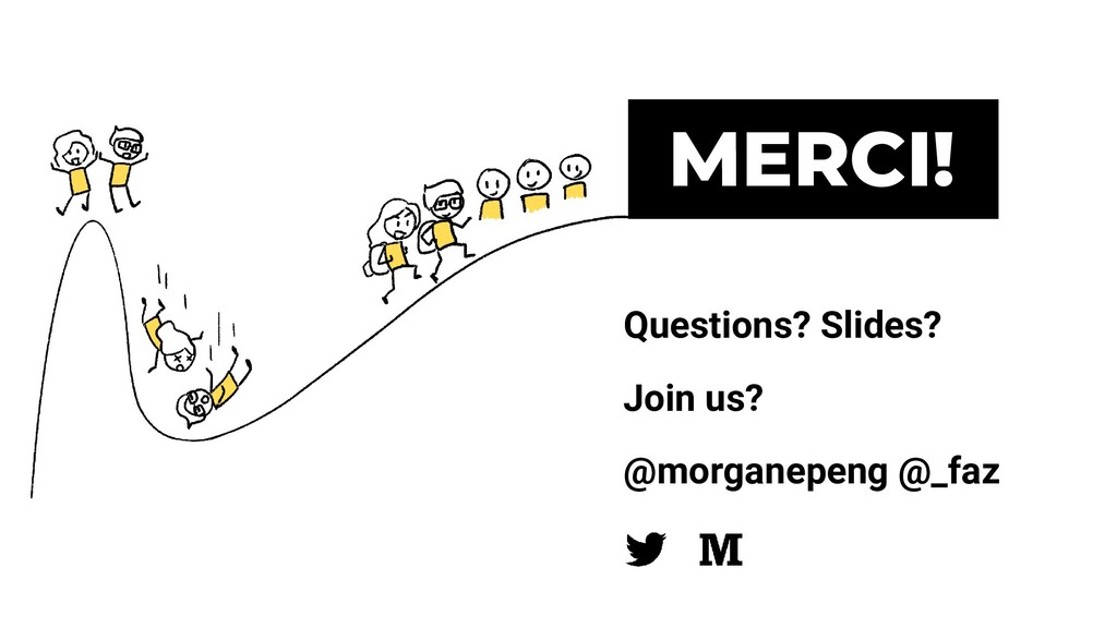 MERCI! Questions? Slides? Join us? @morganepeng...