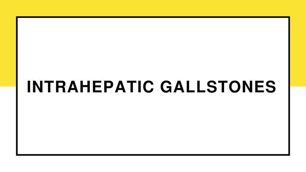 INTRAHEPATIC GALLSTONES