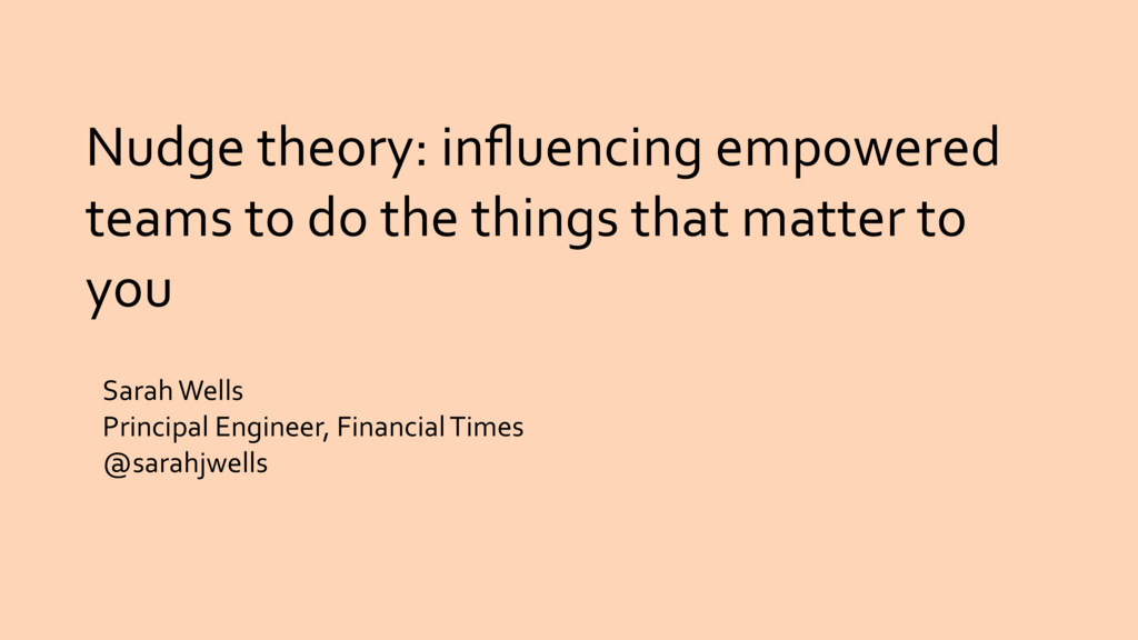 Nudge theory: influencing empowered teams to do ...