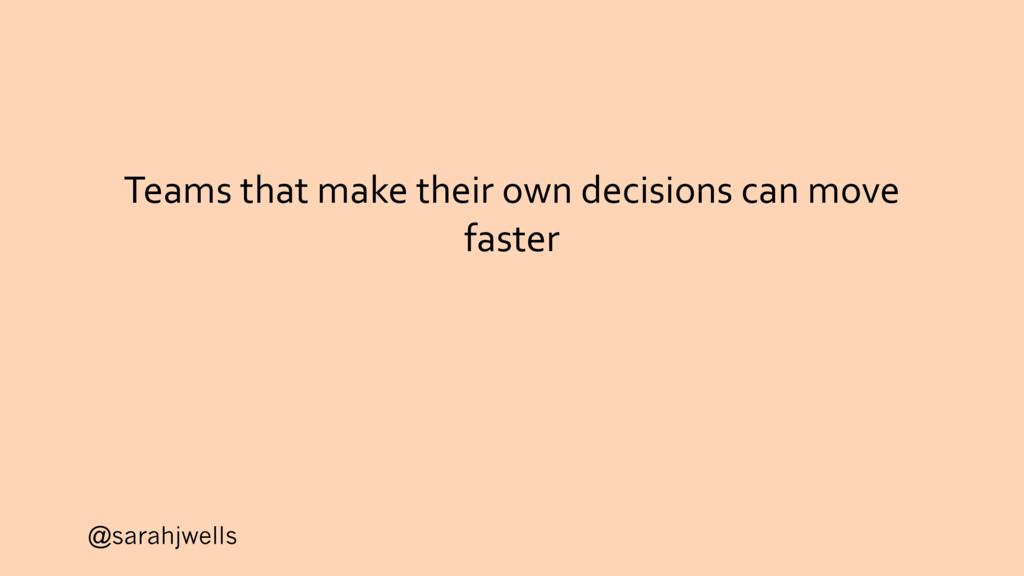 @sarahjwells Teams that make their own decision...