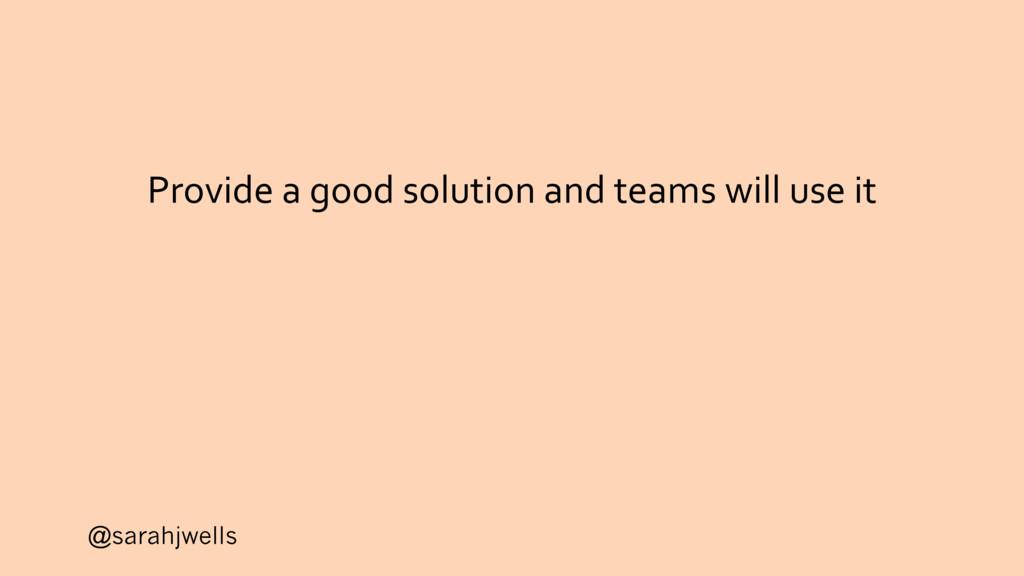 @sarahjwells Provide a good solution and teams ...