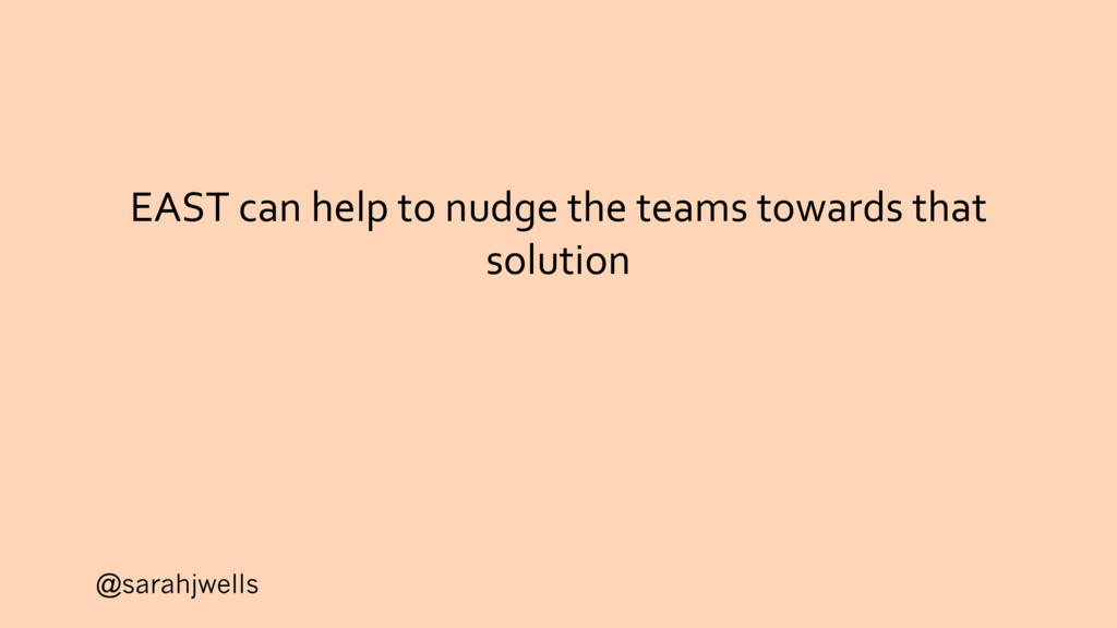 @sarahjwells EAST can help to nudge the teams t...