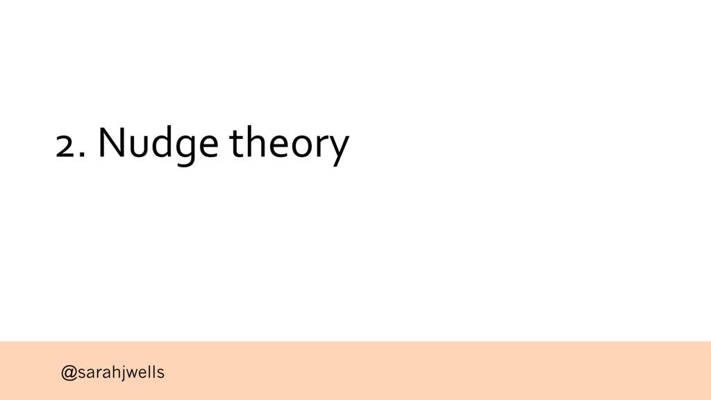 @sarahjwells 2. Nudge theory