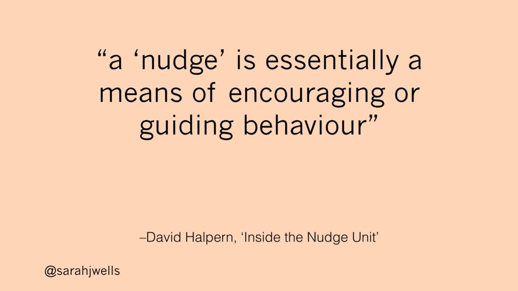 @sarahjwells –David Halpern, 'Inside the Nudge ...