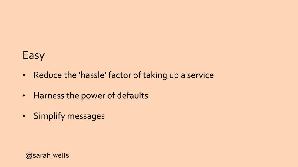 @sarahjwells Easy • Reduce the 'hassle' factor ...