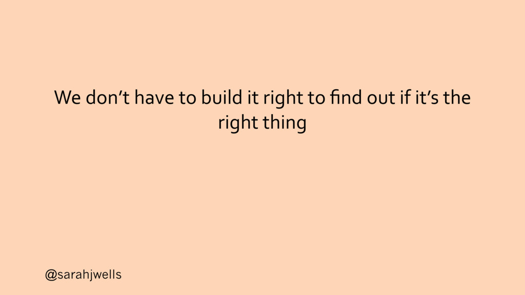 @sarahjwells We don't have to build it right to...