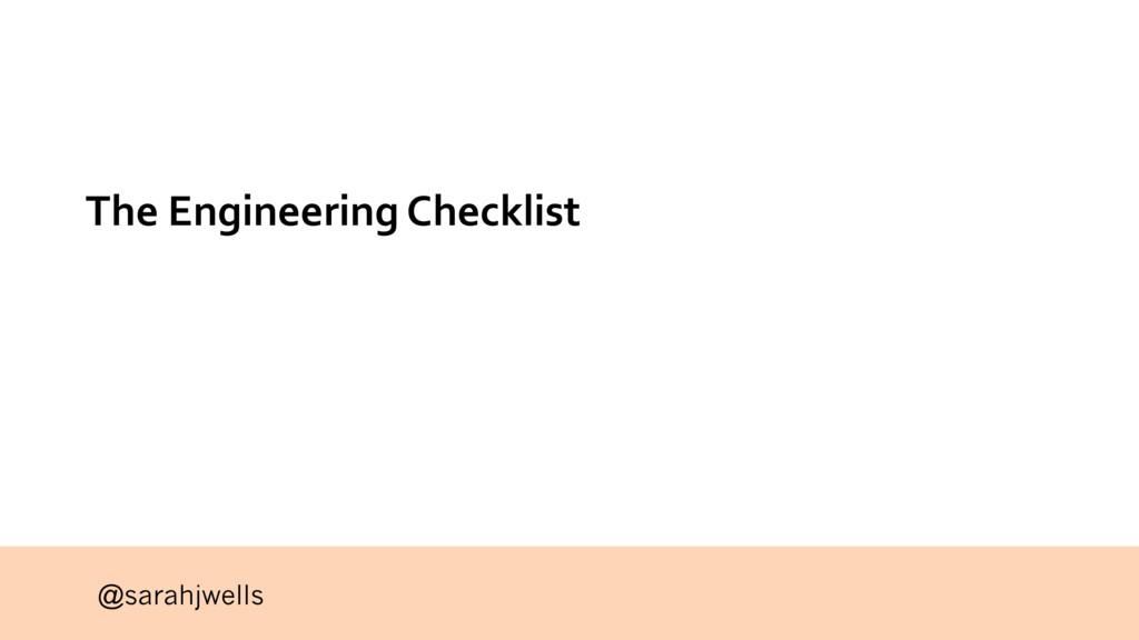 @sarahjwells The Engineering Checklist
