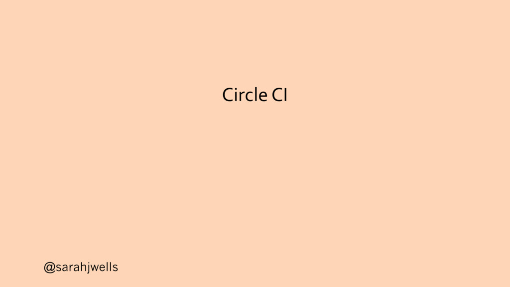 @sarahjwells Circle CI