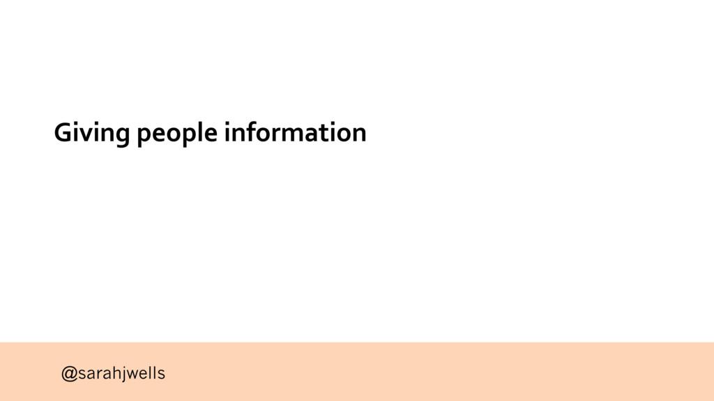 @sarahjwells Giving people information