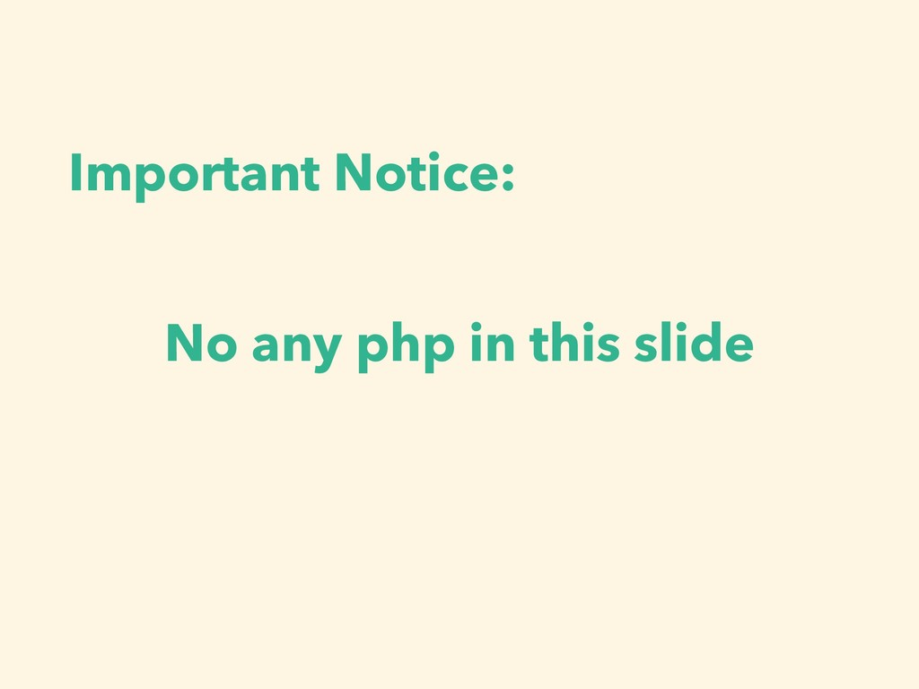 Important Notice: No any php in this slide