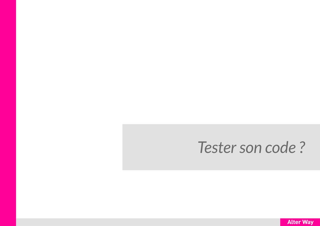 Tester son code ?