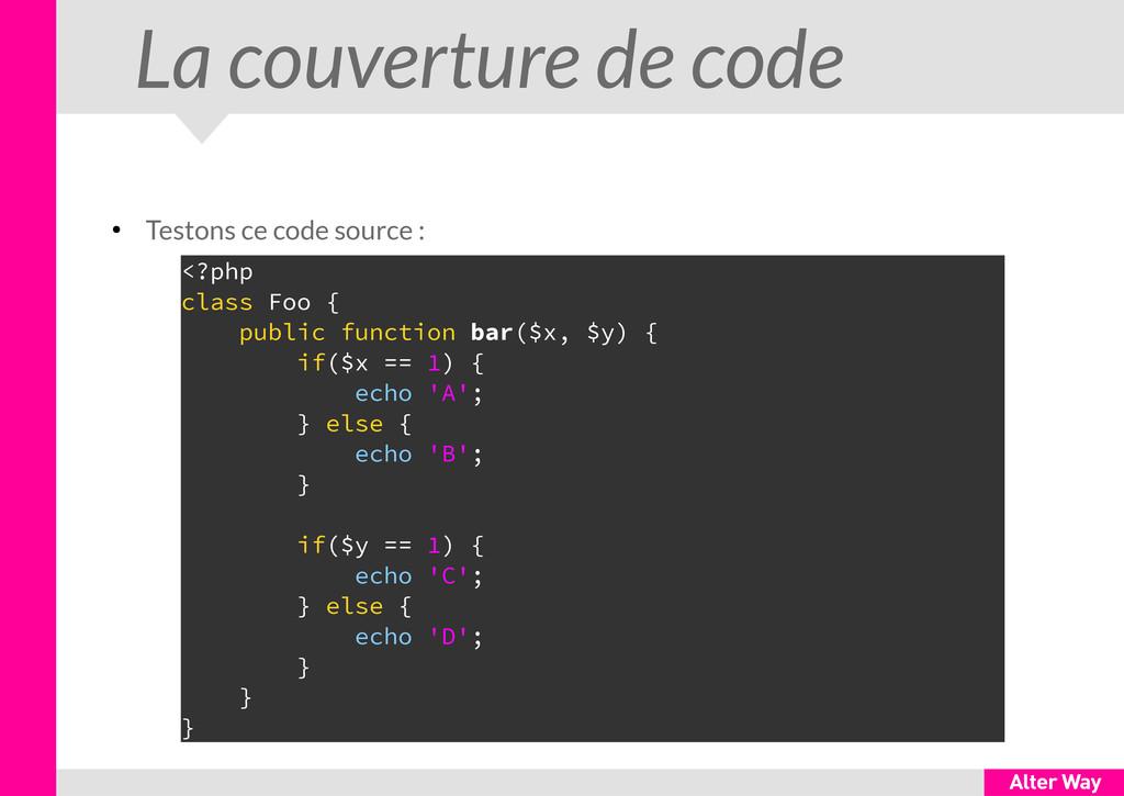 La couverture de code ● Testons ce code source ...