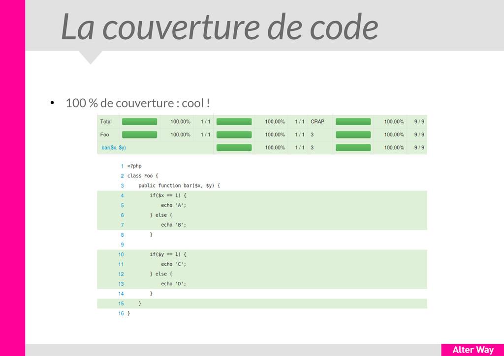 La couverture de code ● 100 % de couverture : c...