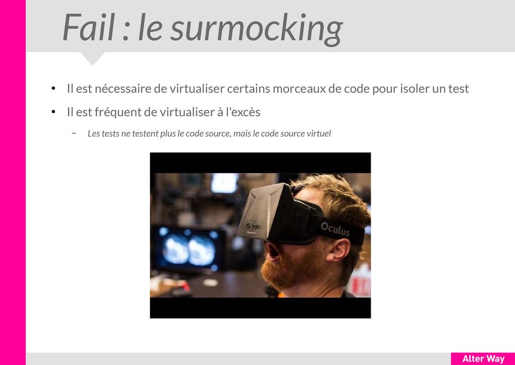 Fail : le surmocking ● Il est nécessaire de vir...