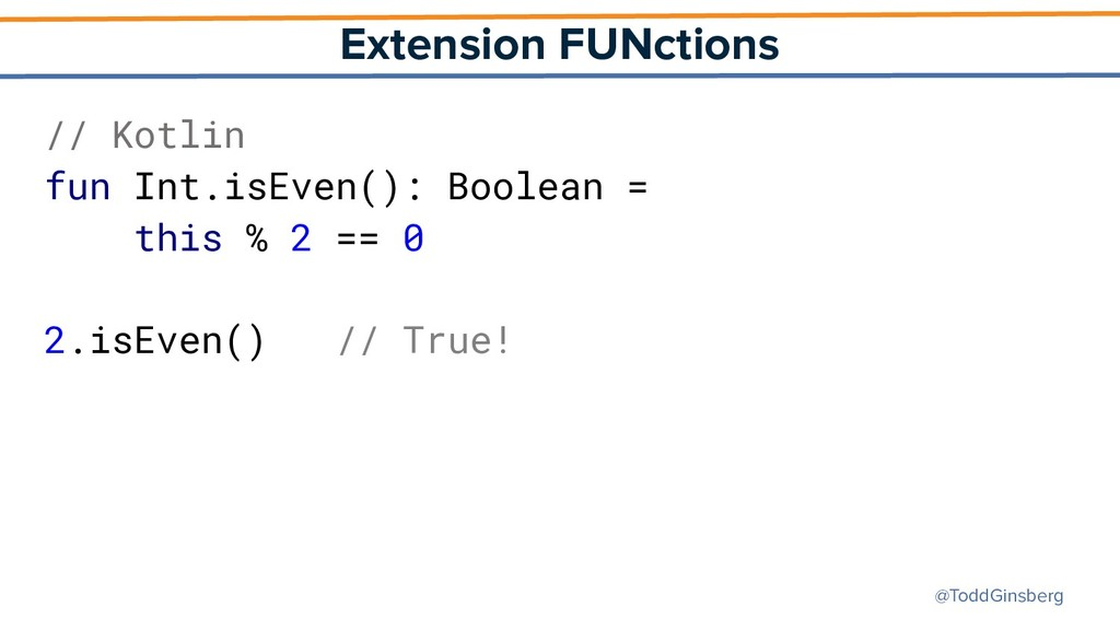 @ToddGinsberg Extension FUNctions // Kotlin fun...