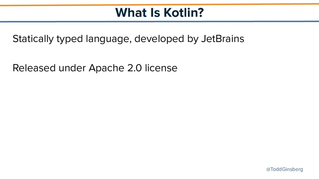 @ToddGinsberg What Is Kotlin? Statically typed ...