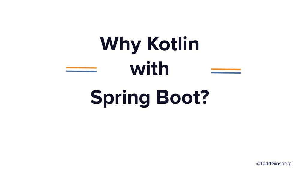 @ToddGinsberg Why Kotlin with Spring Boot?