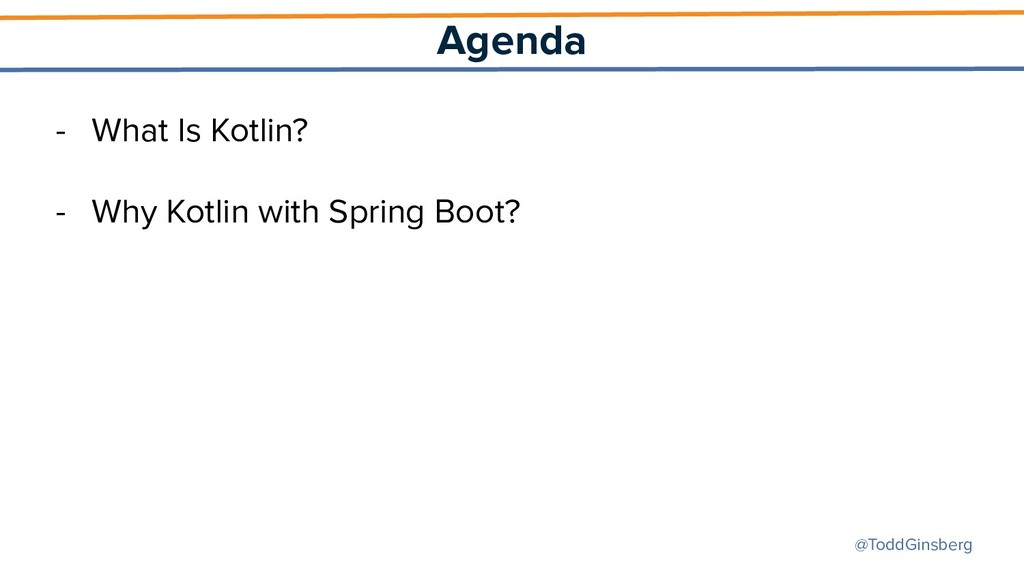 @ToddGinsberg Agenda - What Is Kotlin? - Why Ko...